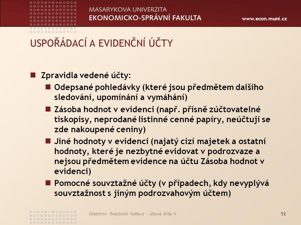 www.econ.muni.cz Účetnictví finančních institucí - účtová třída 952 USPOŘÁDACÍ A EVIDENČNÍ ÚČTY Zpravidla vedené účty: Odepsané pohledávky (které jsou