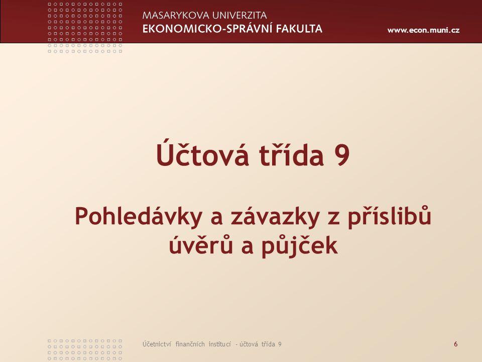 www.econ.muni.cz Účetnictví finančních institucí - účtová třída 96 Účtová třída 9 Pohledávky a závazky z příslibů úvěrů a půjček