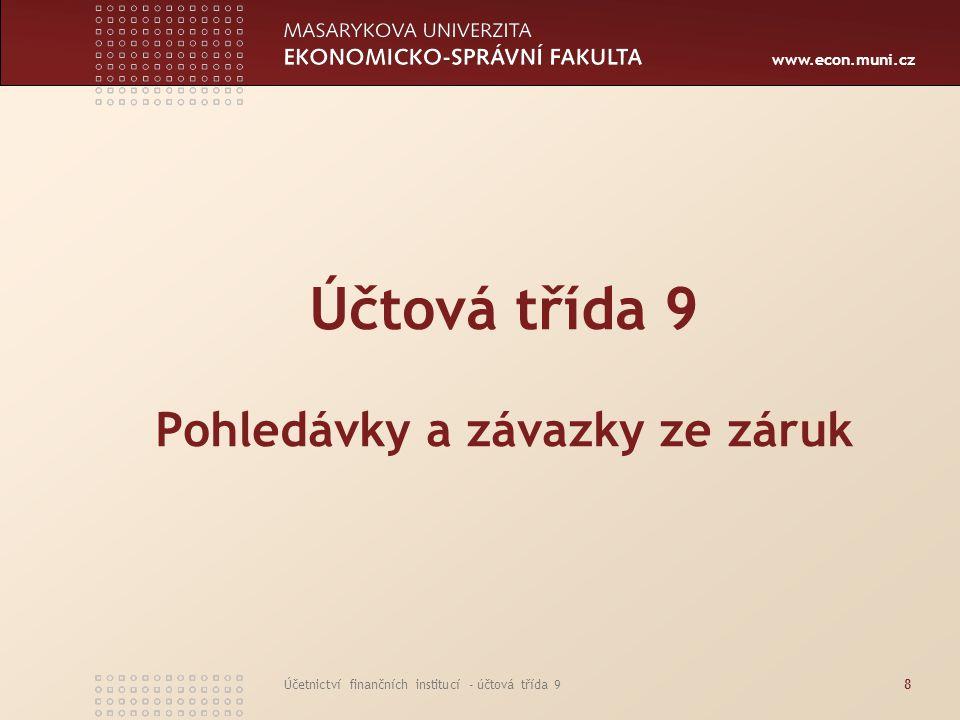 www.econ.muni.cz Účetnictví finančních institucí - účtová třída 949 Účtová třída 9 Uspořádací a evidenční účty