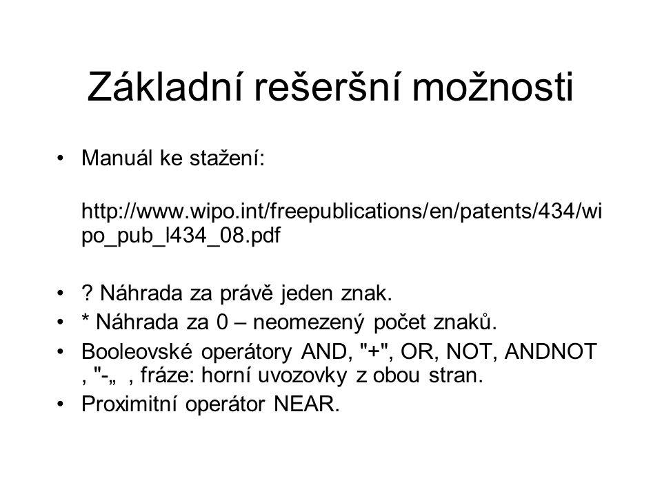 Základní rešeršní možnosti Manuál ke stažení: http://www.wipo.int/freepublications/en/patents/434/wi po_pub_l434_08.pdf ? Náhrada za právě jeden znak.