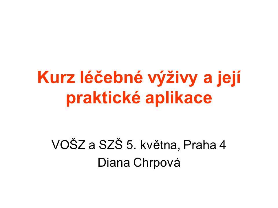 Kurz léčebné výživy a její praktické aplikace VOŠZ a SZŠ 5. května, Praha 4 Diana Chrpová