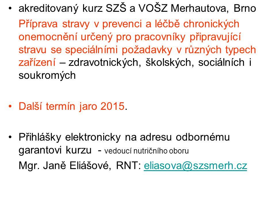 akreditovaný kurz SZŠ a VOŠZ Merhautova, Brno Příprava stravy v prevenci a léčbě chronických onemocnění určený pro pracovníky připravující stravu se s