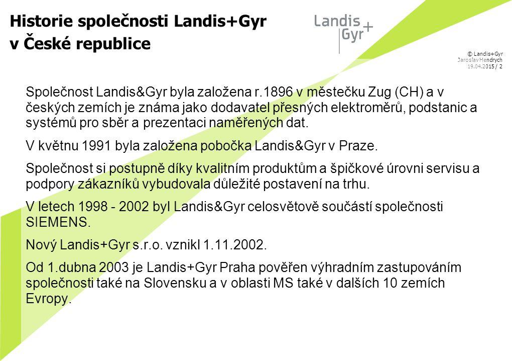 © Landis+Gyr Jaroslav Hendrych 19.04.2015 / 2 Historie společnosti Landis+Gyr v České republice Společnost Landis&Gyr byla založena r.1896 v městečku
