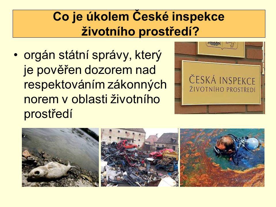 orgán státní správy, který je pověřen dozorem nad respektováním zákonných norem v oblasti životního prostředí Co je úkolem České inspekce životního prostředí?