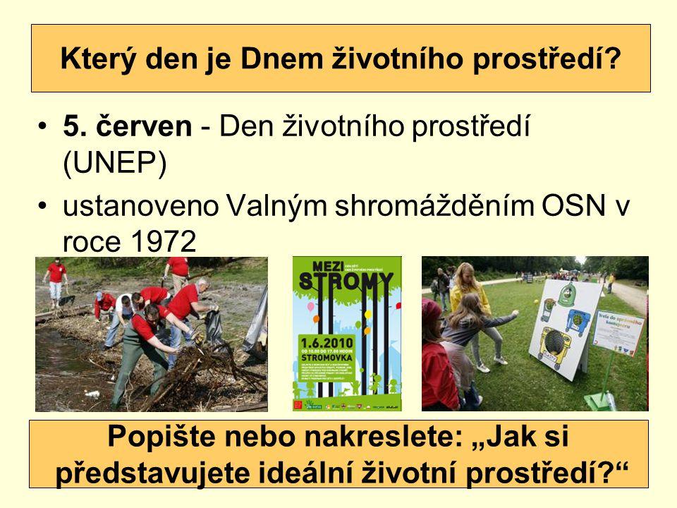 5. červen - Den životního prostředí (UNEP) ustanoveno Valným shromážděním OSN v roce 1972 Který den je Dnem životního prostředí? Popište nebo nakresle