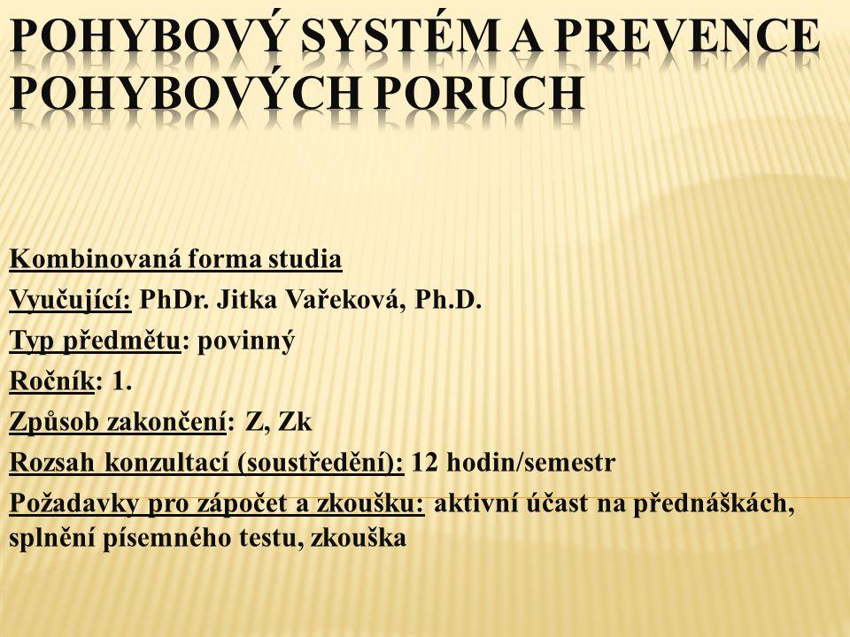 Kombinovaná forma studia Vyučující: PhDr. Jitka Vařeková, Ph.D. Typ předmětu: povinný Ročník: 1. Způsob zakončení: Z, Zk Rozsah konzultací (soustředěn