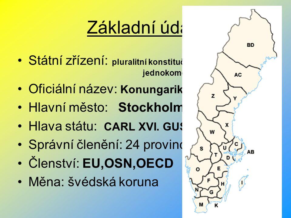 Základní údaje Státní zřízení: pluralitní konstituční monarchie s jednokomorovým parlamentem Oficiální název: Konungariket Sverige Hlavní město: Stock