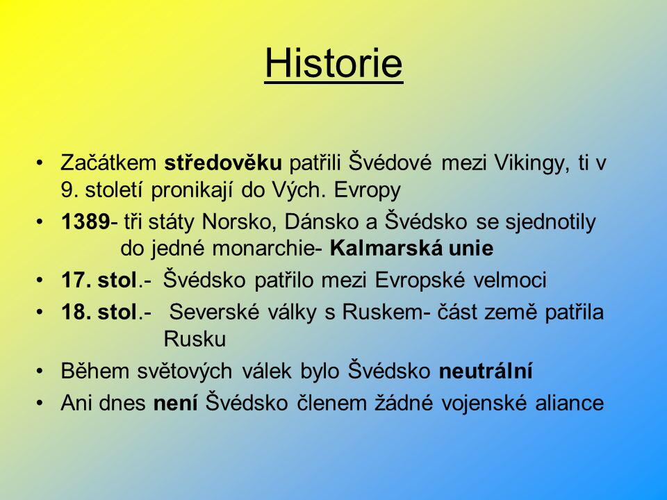 Historie Začátkem středověku patřili Švédové mezi Vikingy, ti v 9. století pronikají do Vých. Evropy 1389- tři státy Norsko, Dánsko a Švédsko se sjedn