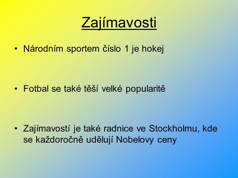 Zajímavosti Národním sportem číslo 1 je hokej Fotbal se také těší velké popularitě Zajímavostí je také radnice ve Stockholmu, kde se každoročně uděluj
