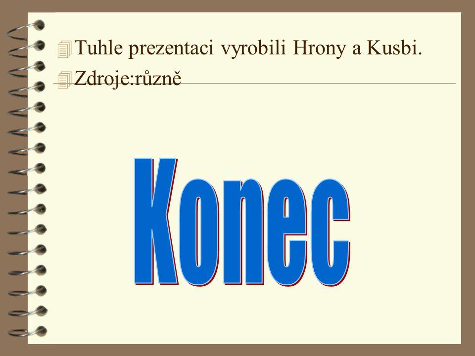 4 Tuhle prezentaci vyrobili Hrony a Kusbi. 4 Zdroje:různě