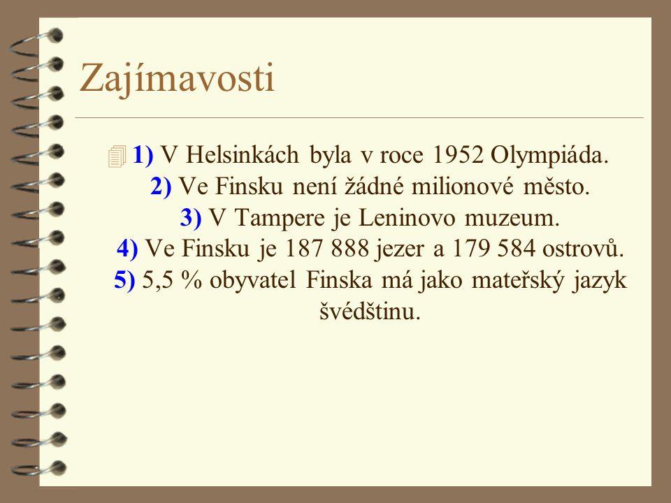 Zajímavosti 4 1) V Helsinkách byla v roce 1952 Olympiáda. 2) Ve Finsku není žádné milionové město. 3) V Tampere je Leninovo muzeum. 4) Ve Finsku je 18