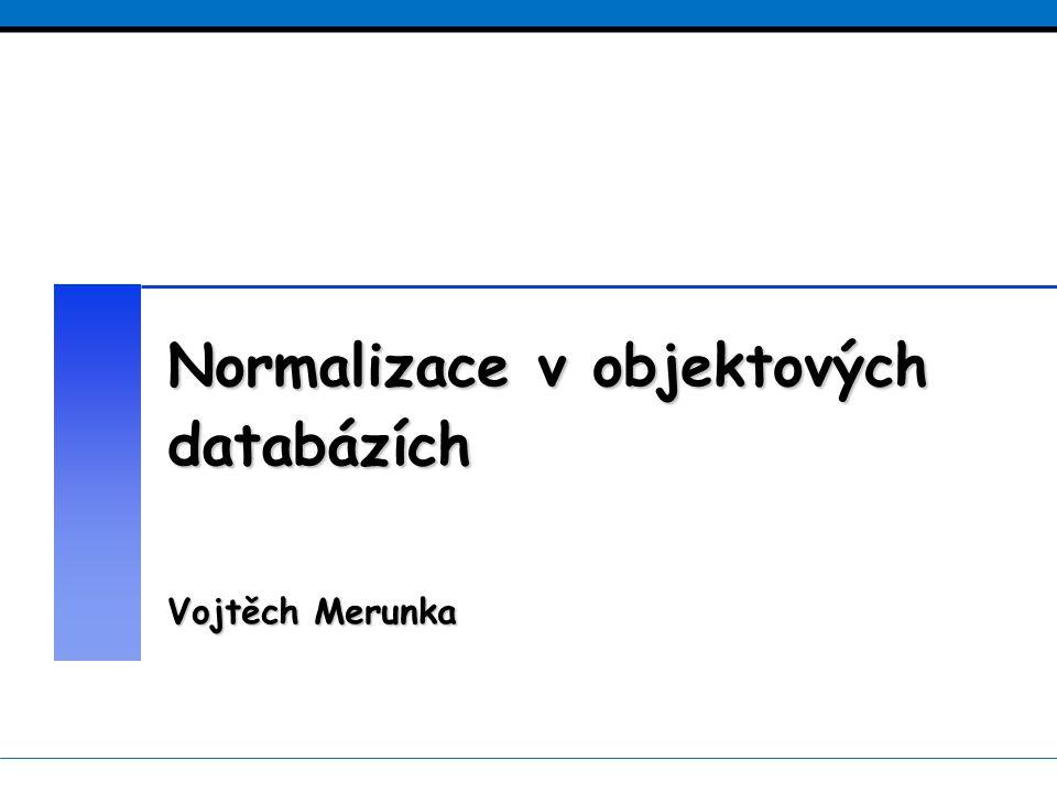 PRAHA, OBJEKTY 2004Vojtěch Merunka strana 2 z 12 Normalizace v objektových databázích Proč potřebujeme normalizaci v objektových databázích.