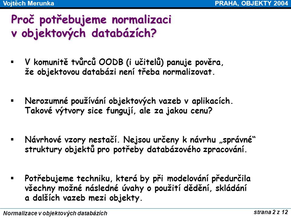 PRAHA, OBJEKTY 2004Vojtěch Merunka strana 2 z 12 Normalizace v objektových databázích Proč potřebujeme normalizaci v objektových databázích?  V komun