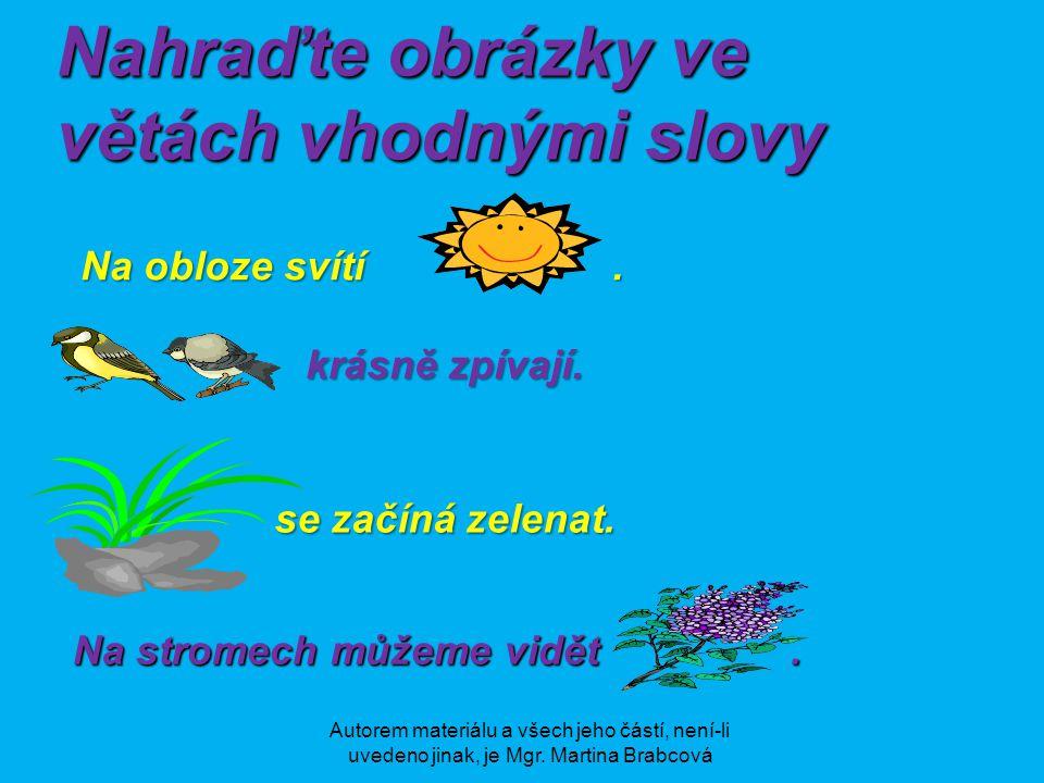 Nahraďte obrázky ve větách vhodnými slovy Na obloze svítí.