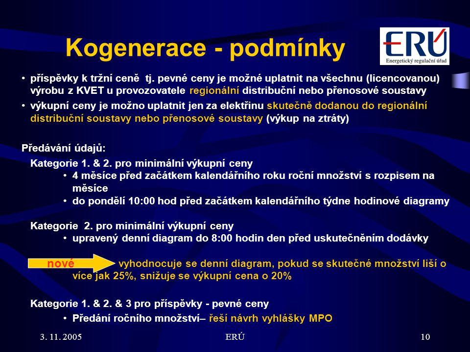 3. 11. 2005ERÚ10 Kogenerace - podmínky příspěvky k tržní ceně tj. pevné ceny je možné uplatnit na všechnu (licencovanou) výrobu z KVET u provozovatele