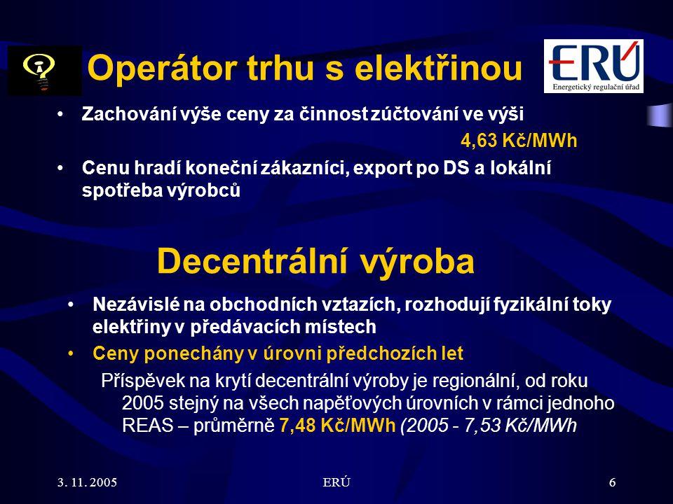 3. 11. 2005ERÚ6 Decentrální výroba Nezávislé na obchodních vztazích, rozhodují fyzikální toky elektřiny v předávacích místech Ceny ponechány v úrovni