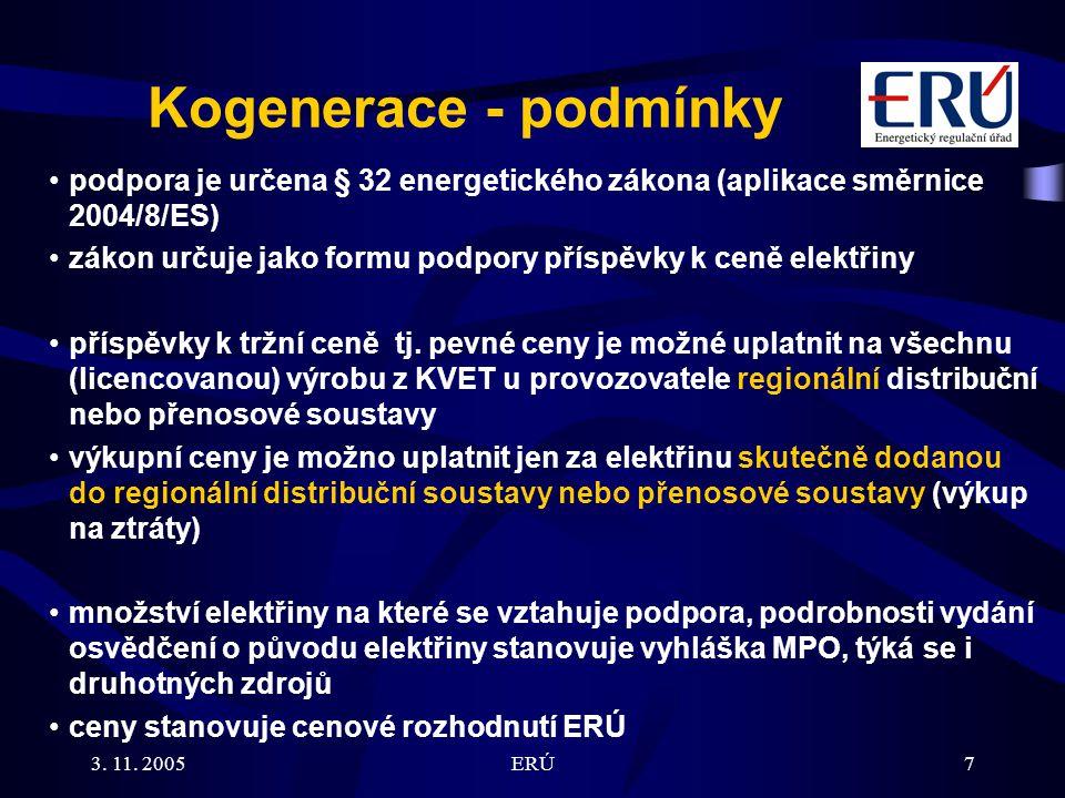 3. 11. 2005ERÚ7 Kogenerace - podmínky podpora je určena § 32 energetického zákona (aplikace směrnice 2004/8/ES) zákon určuje jako formu podpory příspě