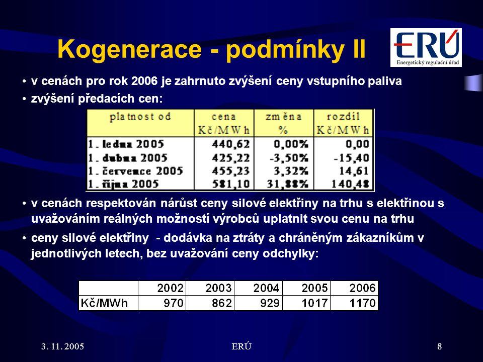 3. 11. 2005ERÚ8 Kogenerace - podmínky II v cenách pro rok 2006 je zahrnuto zvýšení ceny vstupního paliva zvýšení předacích cen: v cenách respektován n
