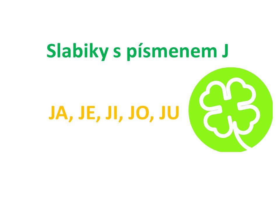 Slabiky s písmenem J JA, JE, JI, JO, JU