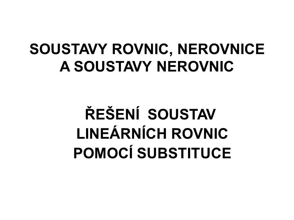 SOUSTAVY ROVNIC, NEROVNICE A SOUSTAVY NEROVNIC ŘEŠENÍ SOUSTAV LINEÁRNÍCH ROVNIC POMOCÍ SUBSTITUCE