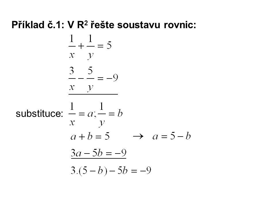 Příklad č.1: V R 2 řešte soustavu rovnic: substituce: