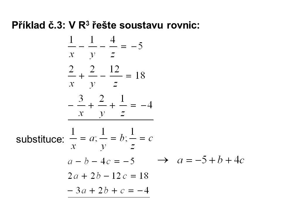 Příklad č.3: V R 3 řešte soustavu rovnic: substituce: