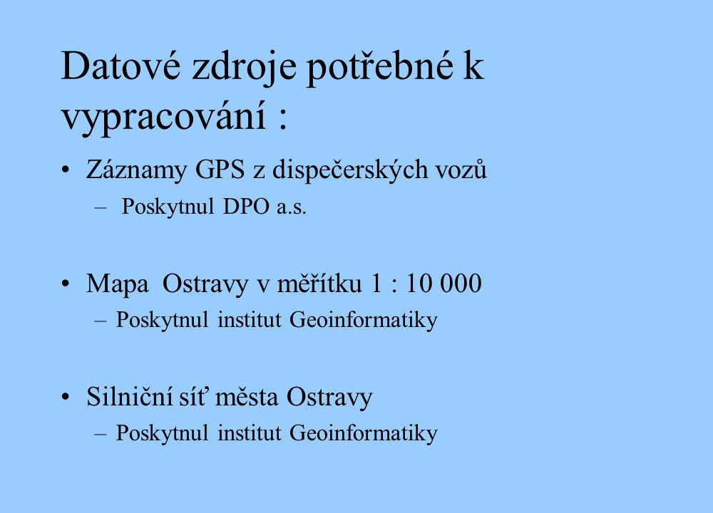 Datové zdroje potřebné k vypracování : Záznamy GPS z dispečerských vozů – Poskytnul DPO a.s.