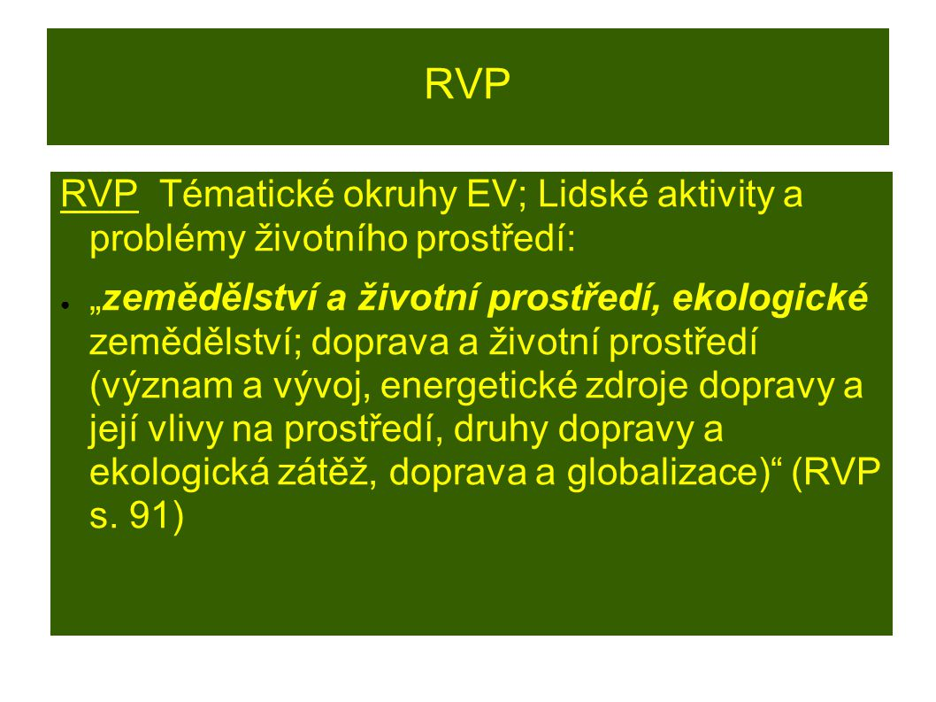 """RVP RVP Tématické okruhy EV; Lidské aktivity a problémy životního prostředí: ● """"zemědělství a životní prostředí, ekologické zemědělství; doprava a živ"""