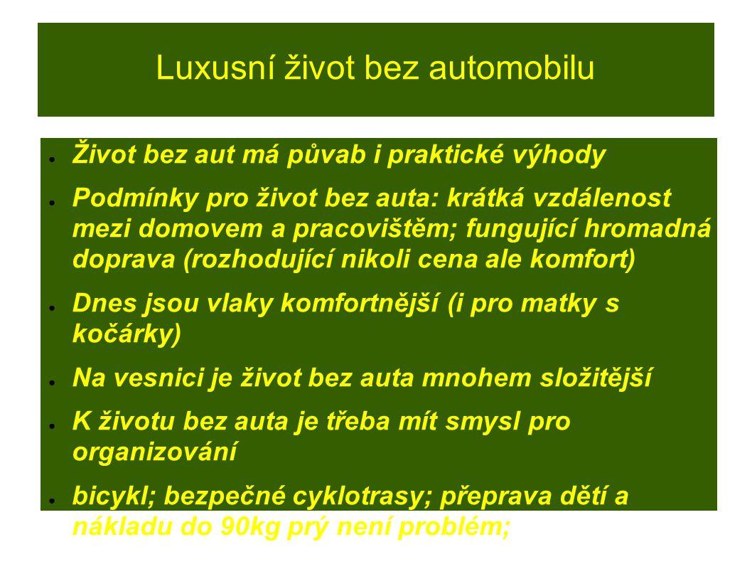 Luxusní život bez automobilu ● Život bez aut má půvab i praktické výhody ● Podmínky pro život bez auta: krátká vzdálenost mezi domovem a pracovištěm;