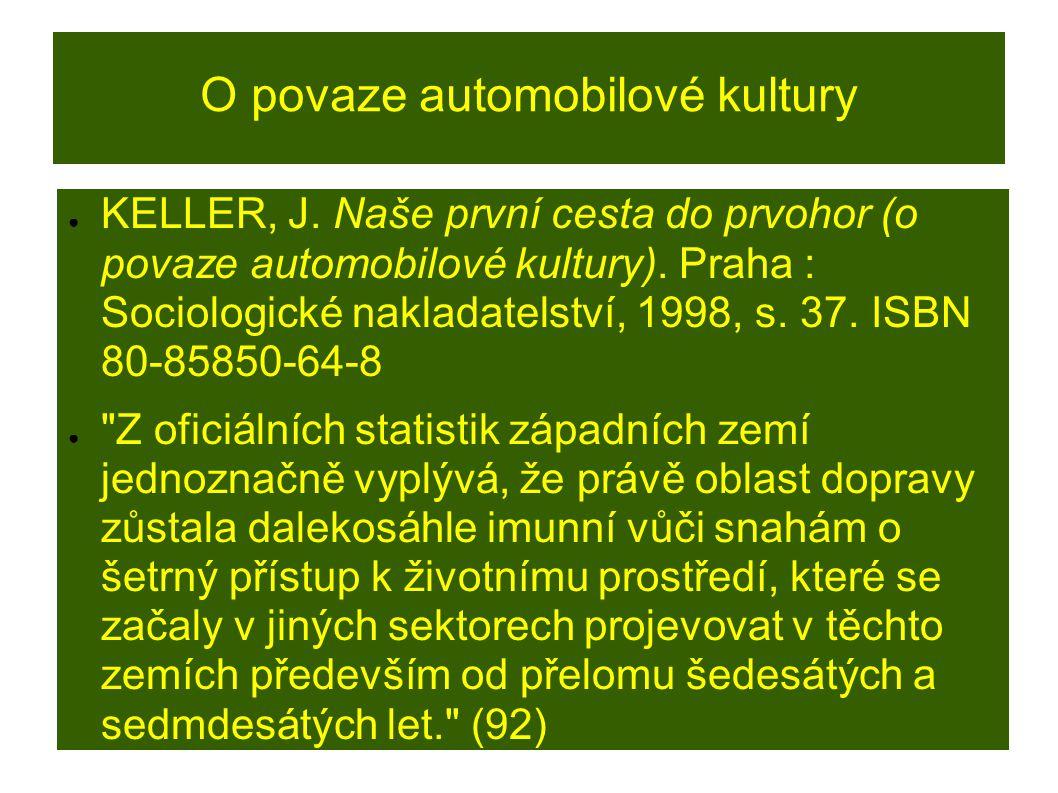 O povaze automobilové kultury ● KELLER, J. Naše první cesta do prvohor (o povaze automobilové kultury). Praha : Sociologické nakladatelství, 1998, s.