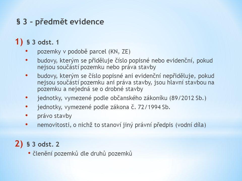 § 3 – předmět evidence 1) § 3 odst. 1 pozemky v podobě parcel (KN, ZE) budovy, kterým se přiděluje číslo popisné nebo evidenční, pokud nejsou součástí