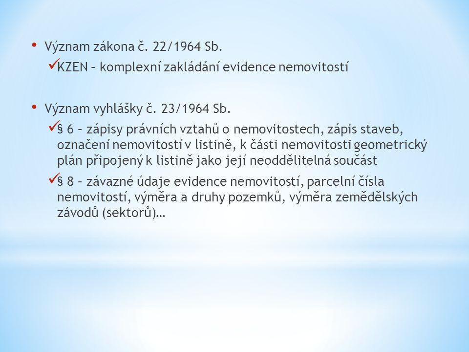 Význam zákona č. 22/1964 Sb. KZEN – komplexní zakládání evidence nemovitostí Význam vyhlášky č. 23/1964 Sb. § 6 – zápisy právních vztahů o nemovitoste