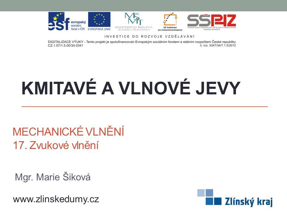 MECHANICKÉ VLNĚNÍ 17. Zvukové vlnění KMITAVÉ A VLNOVÉ JEVY www.zlinskedumy.cz Mgr. Marie Šiková