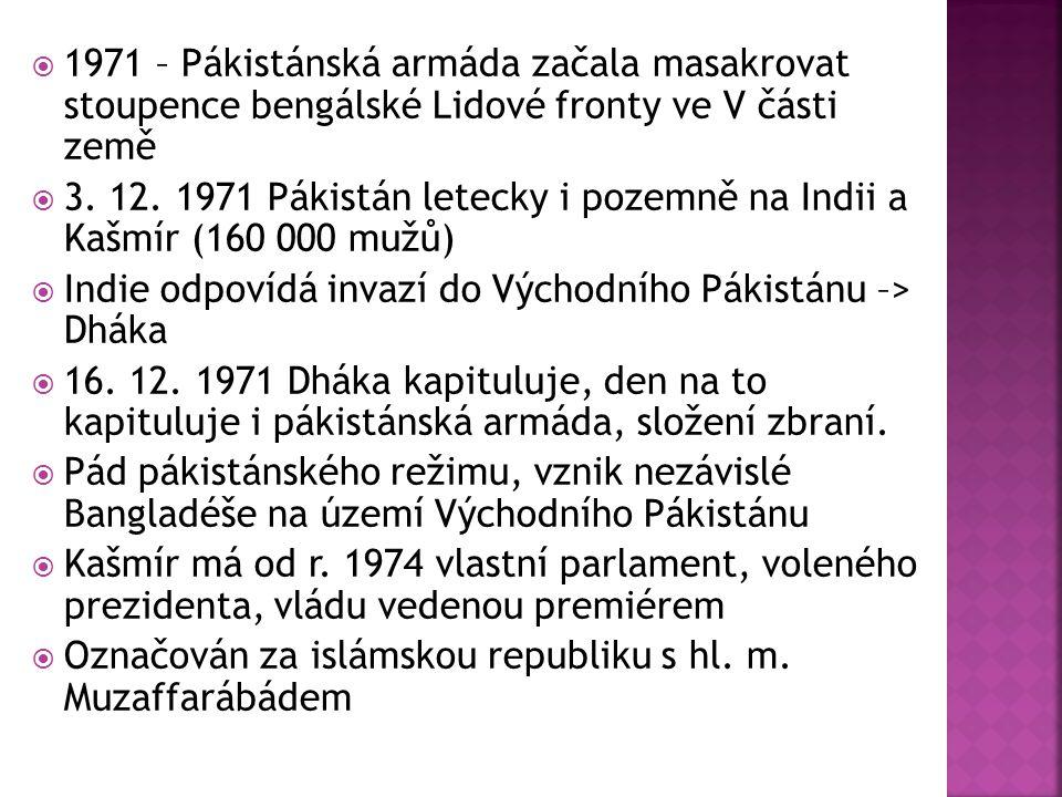  1971 – Pákistánská armáda začala masakrovat stoupence bengálské Lidové fronty ve V části země  3.