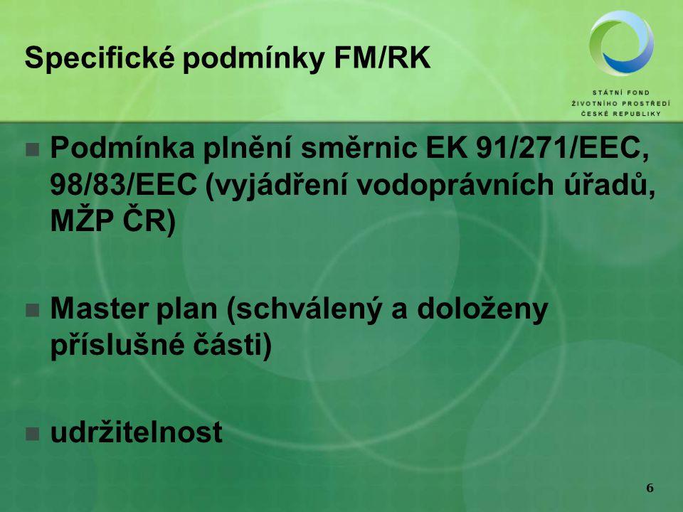 6 Specifické podmínky FM/RK Podmínka plnění směrnic EK 91/271/EEC, 98/83/EEC (vyjádření vodoprávních úřadů, MŽP ČR) Master plan (schválený a doloženy příslušné části) udržitelnost