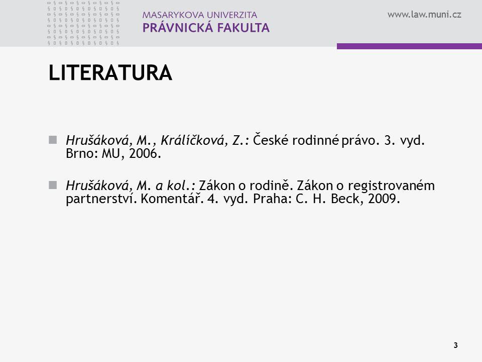 www.law.muni.cz LITERATURA Hrušáková, M., Králíčková, Z.: České rodinné právo. 3. vyd. Brno: MU, 2006. Hrušáková, M. a kol.: Zákon o rodině. Zákon o r