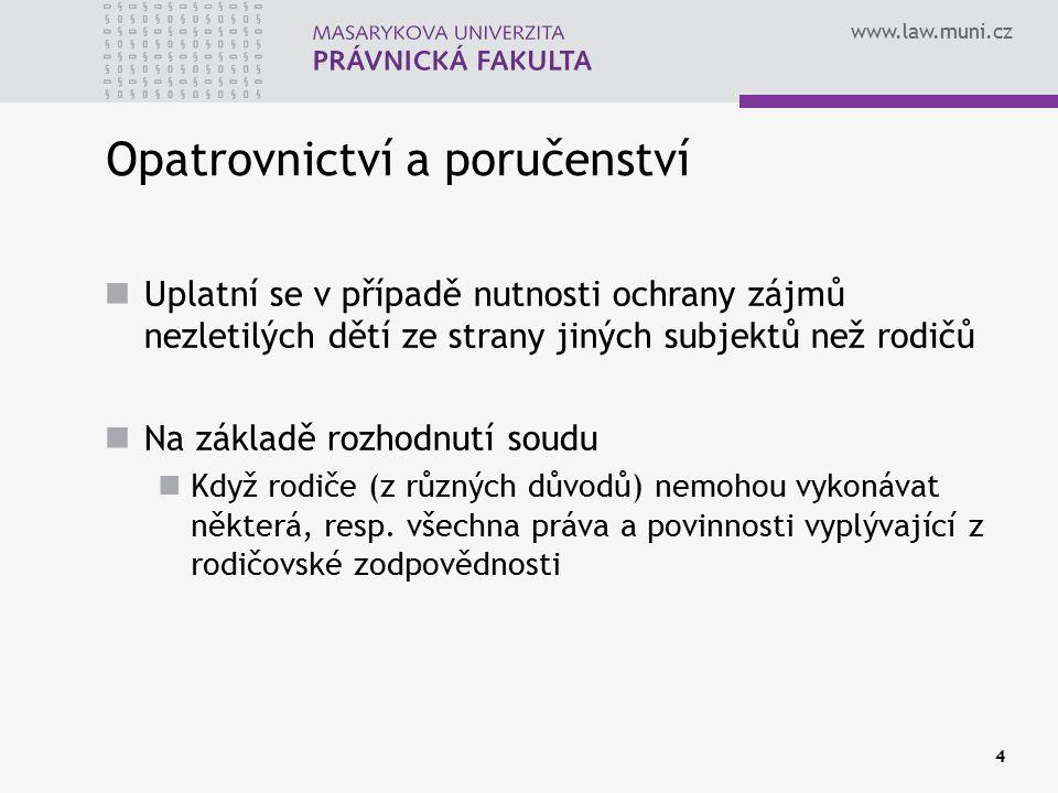 www.law.muni.cz 4 Opatrovnictví a poručenství Uplatní se v případě nutnosti ochrany zájmů nezletilých dětí ze strany jiných subjektů než rodičů Na základě rozhodnutí soudu Když rodiče (z různých důvodů) nemohou vykonávat některá, resp.