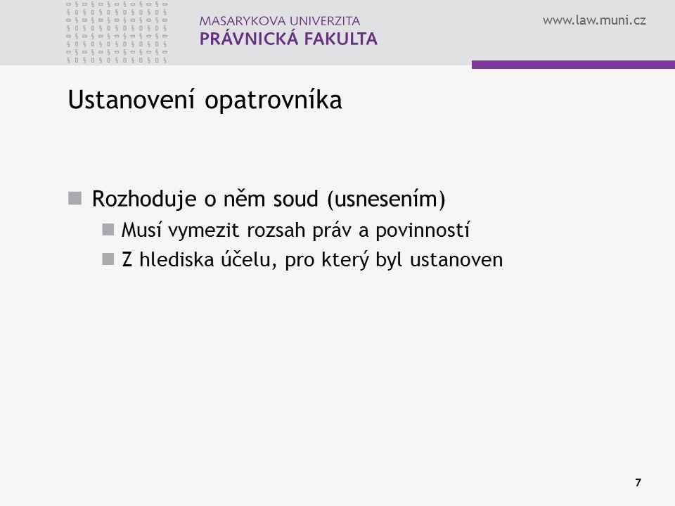 www.law.muni.cz 7 Ustanovení opatrovníka Rozhoduje o něm soud (usnesením) Musí vymezit rozsah práv a povinností Z hlediska účelu, pro který byl ustanoven
