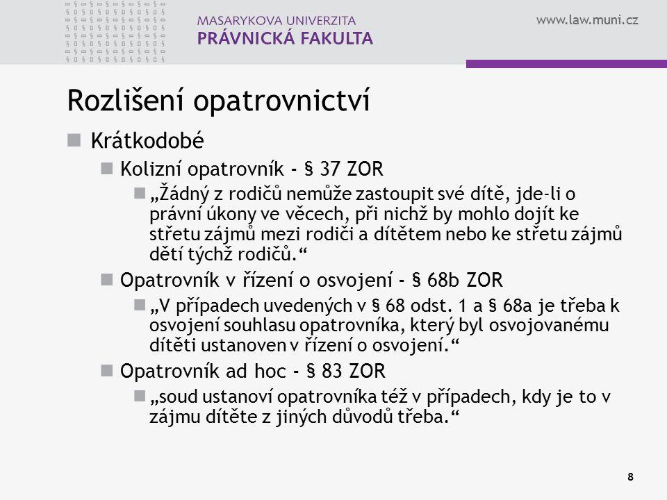 """www.law.muni.cz 8 Rozlišení opatrovnictví Krátkodobé Kolizní opatrovník - § 37 ZOR """"Žádný z rodičů nemůže zastoupit své dítě, jde-li o právní úkony ve"""