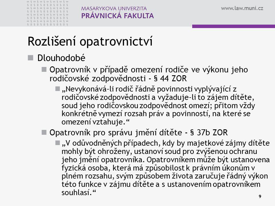 """www.law.muni.cz 9 Rozlišení opatrovnictví Dlouhodobé Opatrovník v případě omezení rodiče ve výkonu jeho rodičovské zodpovědnosti - § 44 ZOR """"Nevykonáv"""
