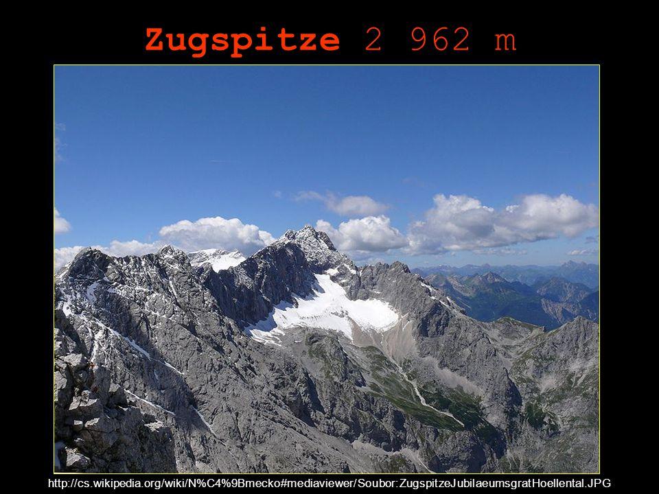 Zugspitze 2 962 m http://cs.wikipedia.org/wiki/N%C4%9Bmecko#mediaviewer/Soubor:ZugspitzeJubilaeumsgratHoellental.JPG