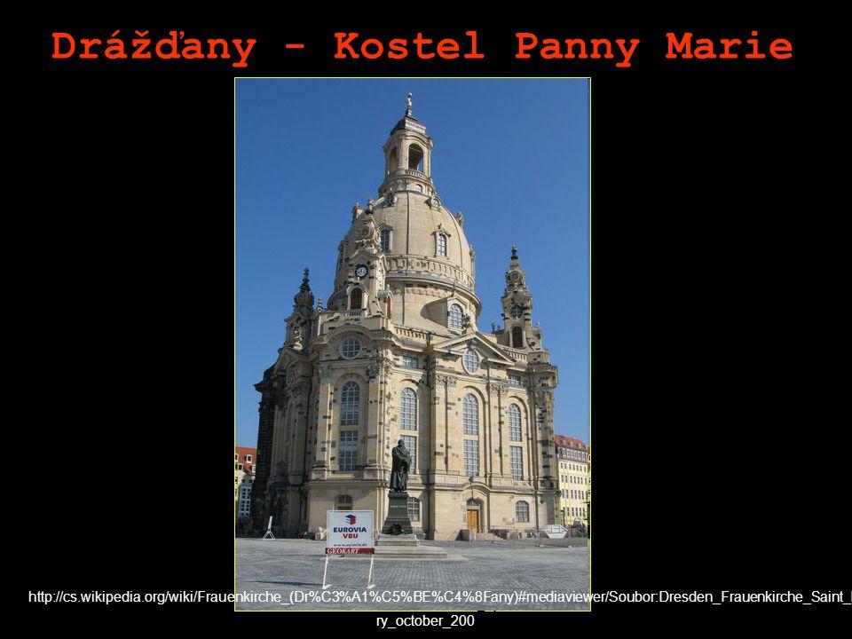 Drážďany - Kostel Panny Marie http://cs.wikipedia.org/wiki/Frauenkirche_(Dr%C3%A1%C5%BE%C4%8Fany)#mediaviewer/Soubor:Dresden_Frauenkirche_Saint_Ma ry_