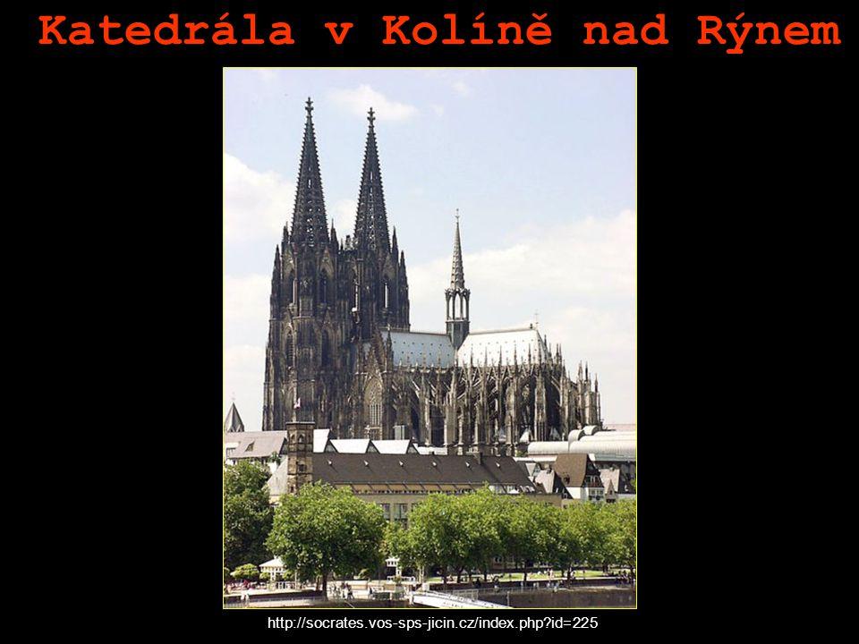 Katedrála v Kolíně nad Rýnem http://socrates.vos-sps-jicin.cz/index.php?id=225