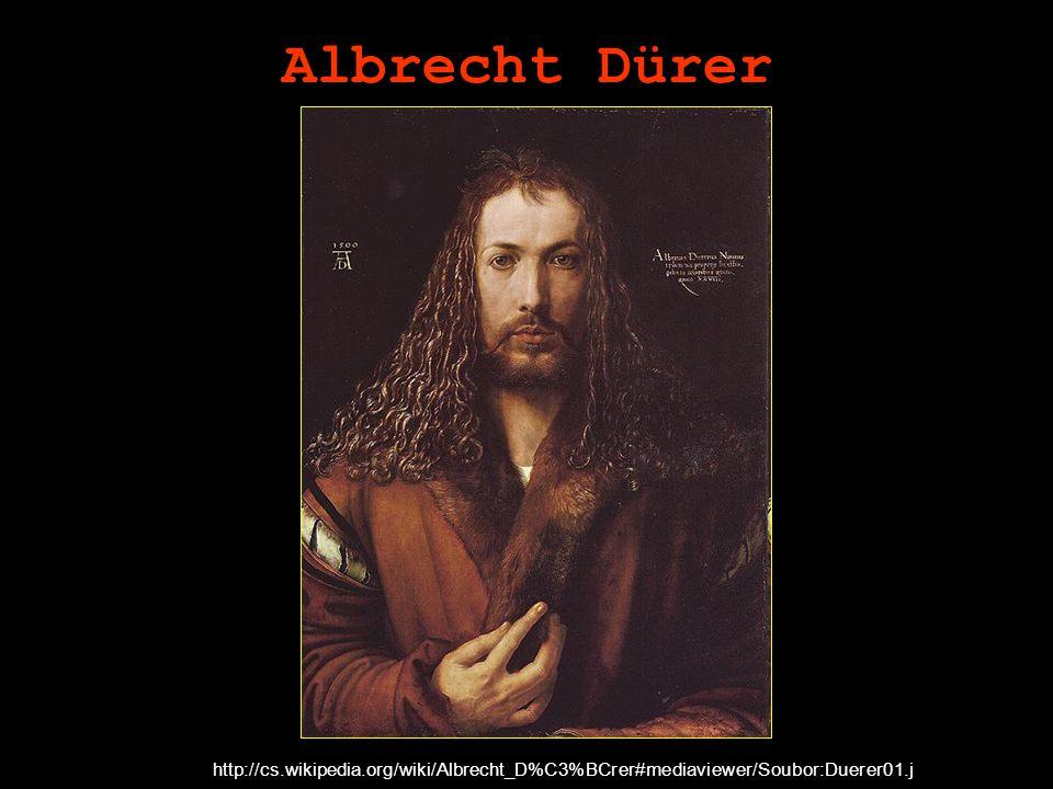 Albrecht Dürer http://cs.wikipedia.org/wiki/Albrecht_D%C3%BCrer#mediaviewer/Soubor:Duerer01.j pg