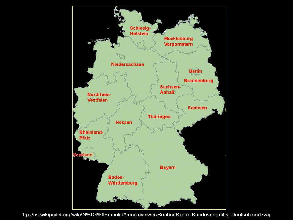 h ttp://cs.wikipedia.org/wiki/N%C4%9Bmecko#mediaviewer/Soubor:Karte_Bundesrepublik_Deutschland.svg