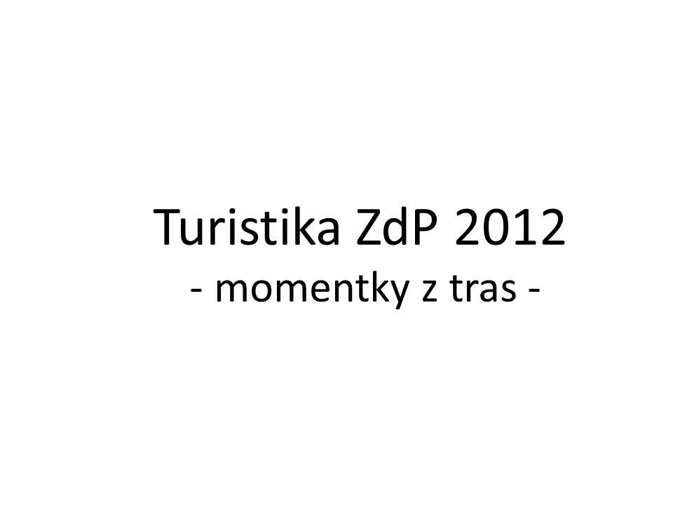 Turistika ZdP 2012 - momentky z tras -
