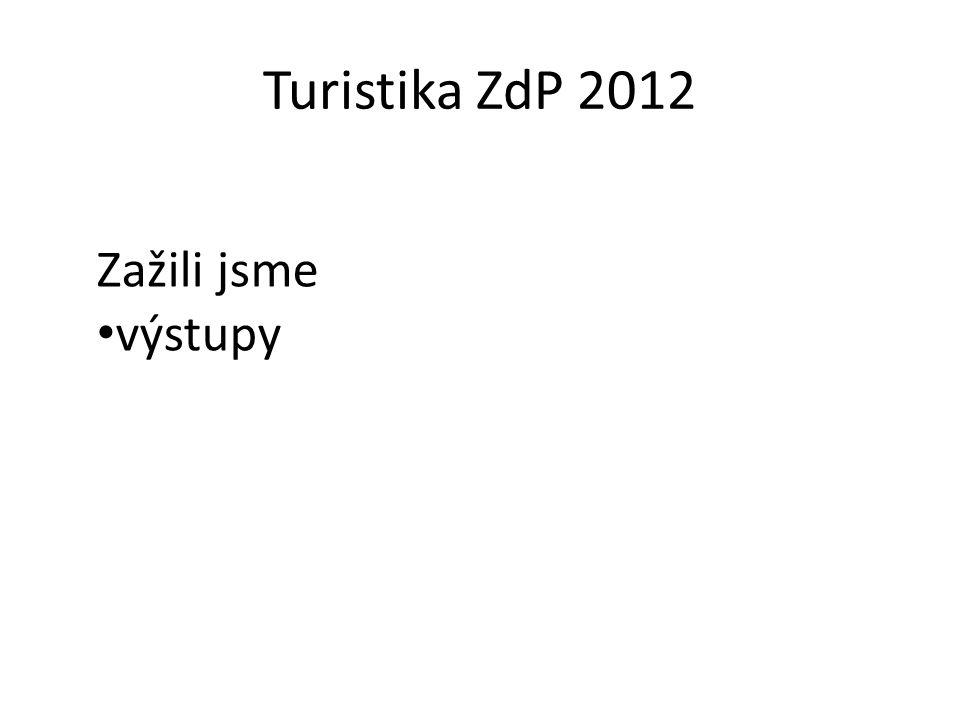 Turistika ZdP 2012 Zažili jsme výstupy