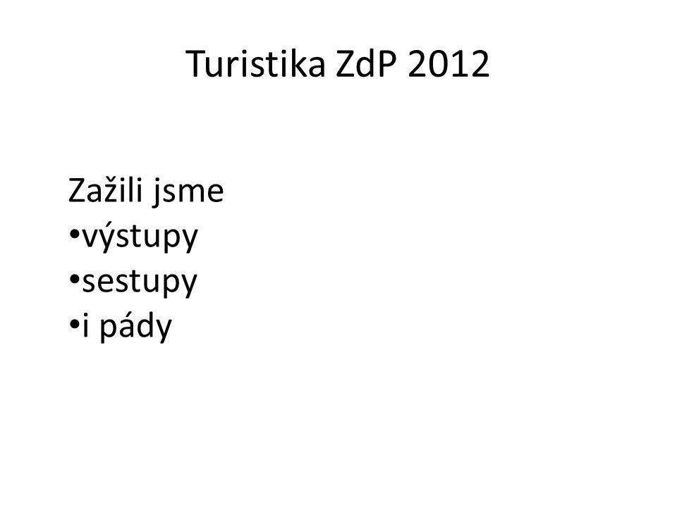 Turistika ZdP 2012 Zažili jsme výstupy sestupy i pády