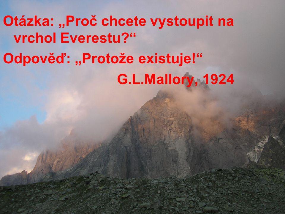 """Otázka: """"Proč chcete vystoupit na vrchol Everestu? Odpověď: """"Protože existuje! G.L.Mallory, 1924"""