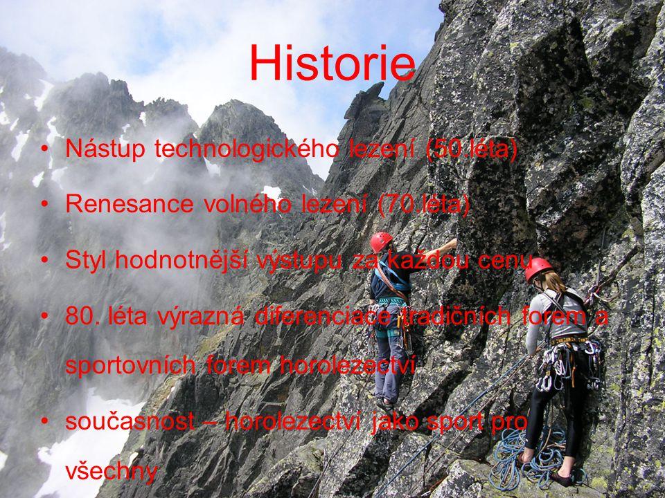 Historie Nástup technologického lezení (50.léta) Renesance volného lezení (70.léta) Styl hodnotnější výstupu za každou cenu 80.